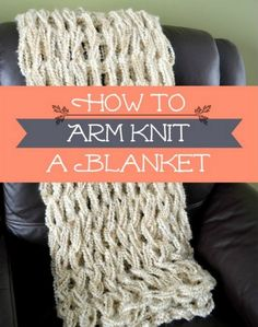 How To Arm Knit A Blanket In One Hour (No Hooks, Needles Or Experience Required!) - DIY Gift World