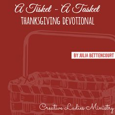 Thanksgiving Devotional by Julia Bettencourt: A Tisket - A Tasket. God Has Filled My Blessing Basket Thanksgiving Scriptures, Thanksgiving Ideas, Small Group Bible Studies, Christ In Me, Bible Study Tools, Church Events, Ministry Ideas, Women's Ministry