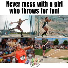 Never mess with a girl who throws for fun! Girl shot put, discus, hammer, and javelin throwers.