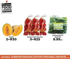 We love fresh at Food Lover's Market Knysna and we bring you fantastic specials such as Kiewietsvlei Baby Leaf Spinach only R9.99 each Romanita Cocktail Tomato 500g only 3 for R25 Spanspek only 2 for R30 Valid from the 27 to 30 November 2014. *E&OE #Foodloversmarketknysna #welovefresh #specials