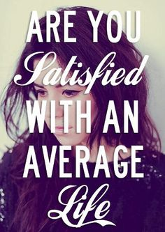 Nope we are not and this is why our life is far from average <3