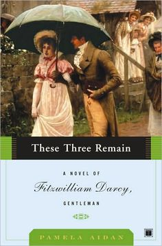 These Three Remain - Pamela Aidan. The 3rd book in the Fitzwilliam Darcy trilogy.