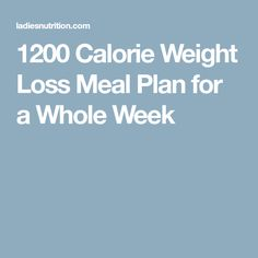 1200 Calorie Weight Loss Meal Plan for a Whole Week