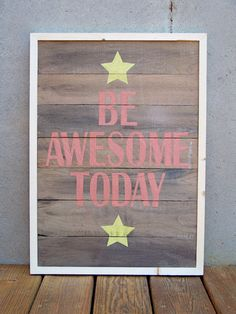 Reclaimed Wood Be Awesome Today Hand Painted Sign by Rustic Wood Originals, $198.00. Lisa just keeps outdoing herself!