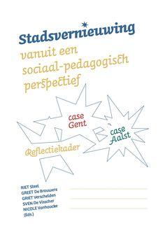 Steel, Riet. Stadsvernieuwing vanuit een sociaal-pedagogisch perspectief: case Gent, case Aalst, reflectiekader. Plaats: 351.77 STEE