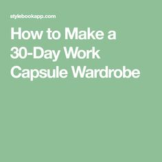 How to Make a 30-Day Work Capsule Wardrobe