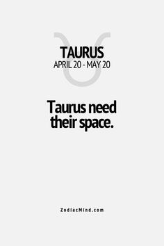 Taurus need their space - and will fight for it tooth and nail when they REALLY need it