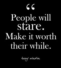 """People will stare. Make it worth their while."" - Harry Winston - Glam Quotes for Every Fashion Lover - Photos"