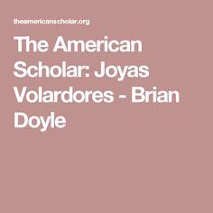 The American Scholar: Joyas Volardores - Brian Doyle