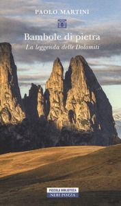 Bambole di pietra. La leggenda delle Dolomiti - Paolo Martini -