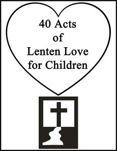 40 Acts of Lenten Love for Children from Homeschool with Love idea, easter, faith, chutttt, children, homeschool, aholiday, cathol, ccd