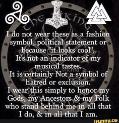 """ancestors I do not wear these asa fashion symbol, political statement or- because ,""""it looks cool"""". It's not an indicator of my musical tastes. It is certainly Not a Symbol of hatred or exc Norse Pagan, Old Norse, Viking Symbols, Norse Mythology, Rune Symbols, Norse Runes, Mayan Symbols, Egyptian Symbols, Ancient Symbols"""