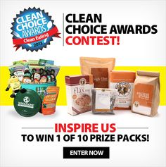 ENTER OUR CLEAN CHOICE AWARDS CONTEST! We've got prize packs from King Arthur Flour, Wholesome Sweeteners, Pacific Foods, Bob'd Red Mill, Eden Foods, Wild Planet Foods, Salt Sisters, Frontier Soups, FAGE, Once Again...plus you could be published in a future issue!!