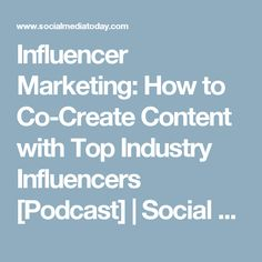 Influencer Marketing: How to Co-Create Content with Top Industry Influencers [Podcast] | Social Media Today