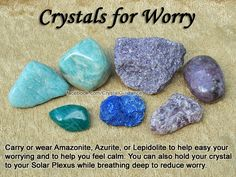 Crystals for Worry — Carry or wear Amazonite, Azurite, or Lepidolite to help easy your worrying and to help you feel calm. You can also hold your crystal to your Solar Plexus while breathing deep to reduce worry.