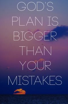 God's plan is bigger than your mistakes. Encouragement and Truth! Faith Quotes, Bible Quotes, Me Quotes, Gods Plan Quotes, Famous Quotes, Mistake Quotes, Great Quotes, Quotes To Live By, Inspirational Quotes