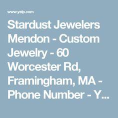 Stardust Jewelers Mendon - Custom Jewelry - 60 Worcester Rd, Framingham, MA - Phone Number - Yelp Custom Jewelry Design, Worcester, Number, Jewels, Phone, Jewelery, Telephone, Jewelry, Jewel
