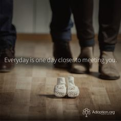 Everyday is one day closer to meeting you. #adoption #adopt #love #waiting #quote