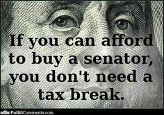 If you can afford to buy a senator then you don't need a tax break