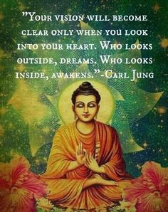 Your vision will become clearer only when you look into your heart. Who looks outside, dreams. Who looks inside, awakens | Inspirational Quo...