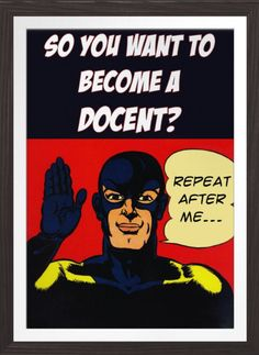 So You Want To Become A Docent? - Poster http://www.zazzle.com/so_you_want_to_become_a_docent_poster-228738640388459243 #docents #museums #artgallery #humor
