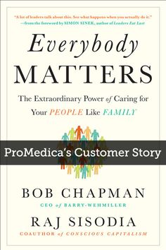ProMedica's Customer Story | ProMedica, a locally-owned nonprofit health system, purchased 500 copies of Everybody Matters by Bob Chapman and Raj Sisodia for a board recognition meeting. Everybody Matters explains how caring for your employees like family can result in off-the-charts boosts in morale, loyalty, creativity, and business performance.