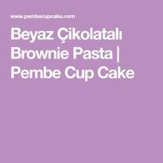 Beyaz Çikolatalı Brownie Pasta | Pembe Cup Cake