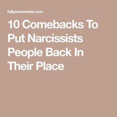 10 Comebacks To Put Narcissists People Back In Their Place