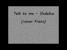 Talk to me - Yodelice (cover Frans) - YouTube