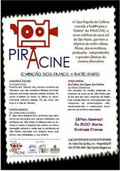 A Casa Popular de Cultura M'Boi Mirim, convida para o lançamento do PIRACINE, o novo coletivo da zona sul de São Paulo, que vai exibir vídeos, filmes, documentários, produções independentes e clássicos do cinema alternativo.