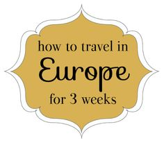 Great advice for a 3-week trip to Europe (but a lot of it could apply to an extended trip to anywhere)
