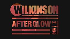 Wilkinson - Afterglow Love it, can't get enough of this song!