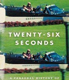 Twenty-Six Seconds: A Personal History Of The Zapruder Film PDF