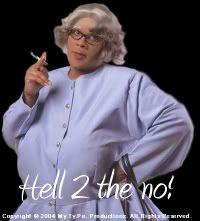 Madea knows how to say no!