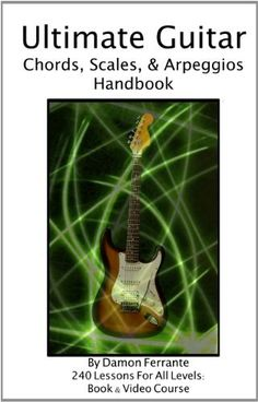Ultimate Guitar Chords, Scales  Arpeggios Handbook: 240-Lesson, Step-By-Step Guitar Guide, Beginner to Advanced Levels (Book  Videos) by Damon Ferrante. $20.95. Publication: December 30, 2012. Author: Damon Ferrante. Publisher: Steeplechase Arts (December 30, 2012) http://www.guitarandmusicinstitute.com