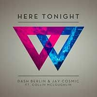 Dash Berlin & Jay Cosmic Feat. Collin McLoughlin – Here Tonight