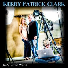 Kerry Patrick Clark: In A Perfect World (Self)