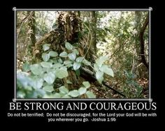 Strong and courageous.