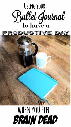 Using Your Bullet Journal to Have a Productive Day… When You Feel Brain Dead by Ruth K Charlton