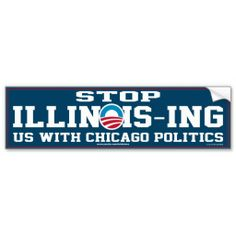 STOP ILLINOIS-ING US WITH CHICAGO POLITICS BUMPER STICKER