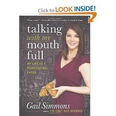 Talking with My Mouth Full: My Life as a Professional Eater: Gail Simmons: Amazon.com: Books