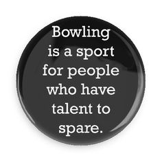 Funny Buttons - Custom Buttons - Promotional Badges - Bowling Sports Pins - Wacky Buttons - Bowling is a sport for people who have talent to spare