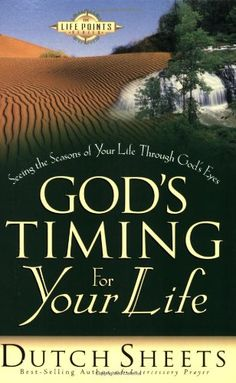 God's Timing for Your Life: Seeing the Seasons of Your Life Through God's Eyes (Life Point) by Dutch Sheets,http://www.amazon.com/dp/0830727639/ref=cm_sw_r_pi_dp_OXcqsb1C8MV32CCT