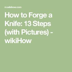 How to Forge a Knife: 13 Steps (with Pictures) - wikiHow