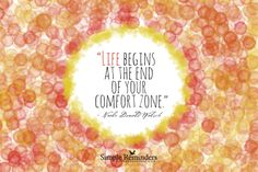 Life begins at the end of your comfort zone. ~Neale Donald Walsch  #growth #life #fear #comfort #fearless  @SIMPLE Comunicación Comunicación Reminders