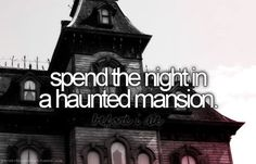Ok, so maybe not a mansion, but a known haunted house would be great.