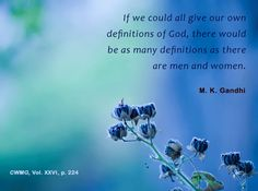If we all could give our own definitions of God, there would be as many definitions as there are men and women. - Mahatma Gandhi, CWMG, vol. XXVI, p. 224