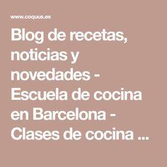Blog de recetas, noticias y novedades - Escuela de cocina en Barcelona - Clases de cocina Barcelona - Actividades de Team Building gastronómico en Barcelona