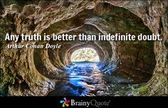 Any truth is better than indefinite doubt. - Arthur Conan Doyle #QOTD