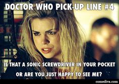 Link to Comediva's collection of Doctor   Who pick up lines. Ha!